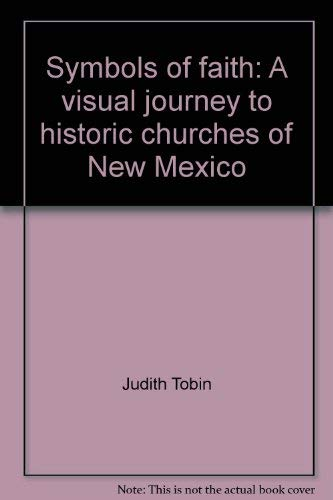 Symbols of Faith; A Visual Journey to Historic Churches of New Mexico