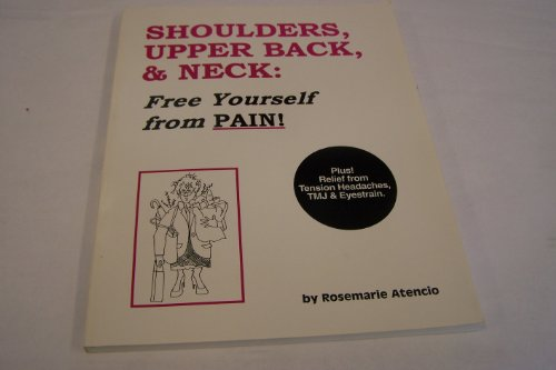 9780963736093: Shoulders, Upper Back, & Neck: Free Yourself from Pain! : Plus! Relief from Tension Headaches, Tmj & Eyestrain