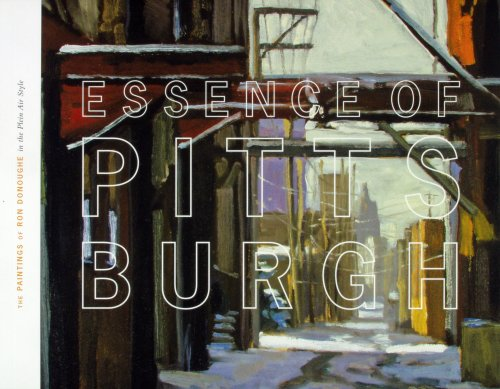 9780963743343: Essence of Pittsburgh : The Paintings of Ron Donoughe in the Plein Air Style