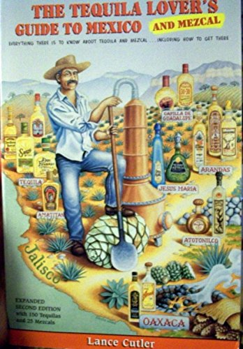9780963743817: The Tequila Lover's Guide to Mexico and Mezcal: Everything There Is to Know About Tequila and Mezcal, Including How to Get There