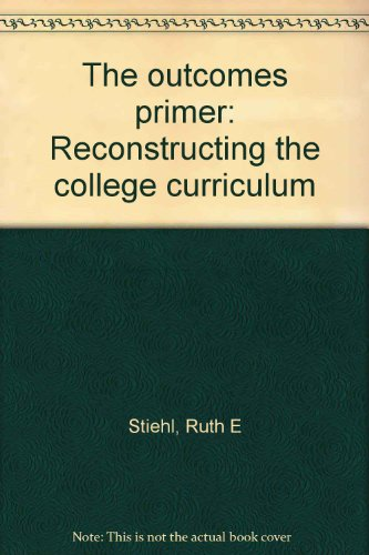 9780963745729: The outcomes primer: Reconstructing the college curriculum