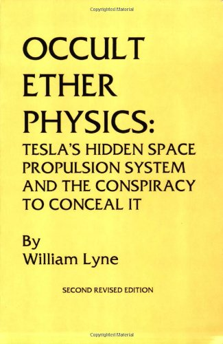 9780963746764: Occult Ether Physics: Tesla's Hidden Space Propulsion Systems and the Conspiracy to Conceal It