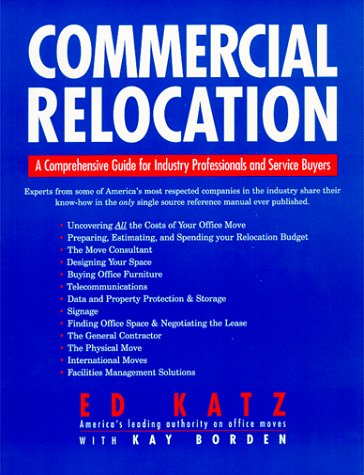 9780963747754: Commercial Relocation: A Comprehensive Guide for Industry Professionals & Service Buyers