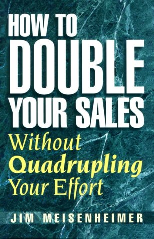 9780963747921: How To Double Your Sales Without Quadrupling Your Effort