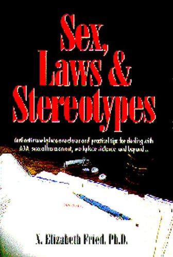9780963748102: Sex, Laws and Stereotypes: Authentic Workplace Anecdotes and Practical Tips for Dealing With Ada, Sexual Harassment, Workplace Violence and Beyond