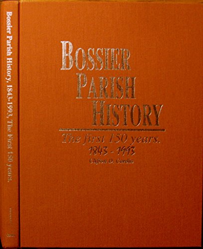 Bossier Parish History, 1843-1993, the First 150 Years: Cardin, Clifton D.