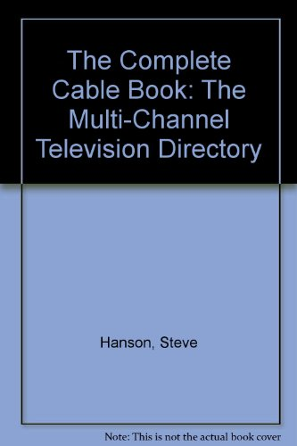 The Complete Cable Book: The Multi-Channel Television Directory: Hanson, Steve; Hanson, Patricia