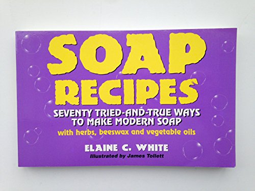 9780963753953: Soap Recipes: Seventy Tried-And-True Ways to Make Modern Soap With Herbs, Beeswax and Vegetable Oils