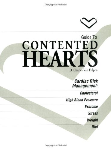 Guide to Contented Hearts: Cardiac Risk Management : Cholesterol, High Blood Pressure Exercise, ...