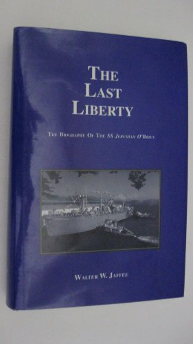 9780963758606: The Last Liberty: The Biography of the Ss Jeremiah O'Brien