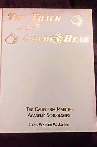 9780963758682: The Track of the Golden Bear: The California Maritime Academy Schoolships