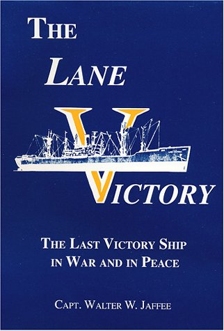 The Lane Victory The Last Victory Ship: Jaffee, Walter W.