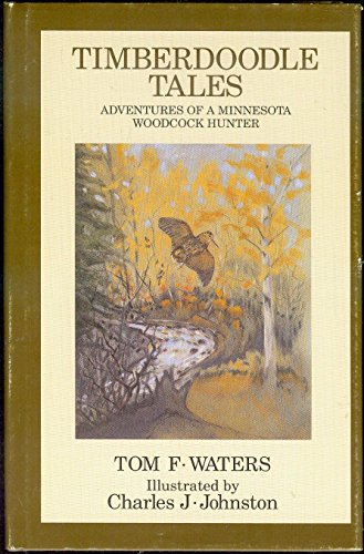 Timberdoodle Tales: Adventures of a Minnesota Woodcock: Waters, Tom F.