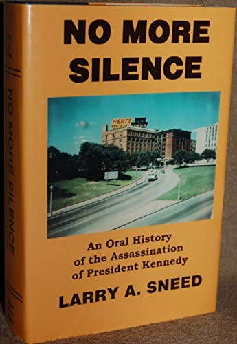 No More Silence: An Oral History of the Assassination of President Kennedy: Sneed, Larry A.