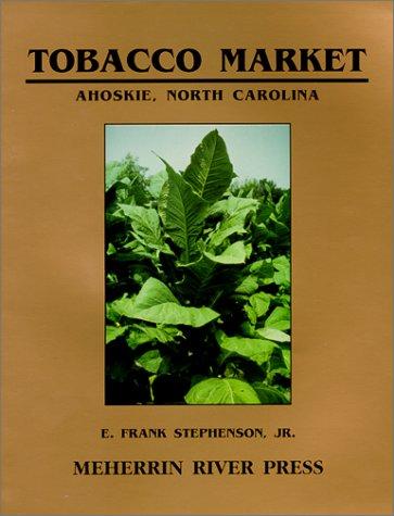 Tobacco Market, Ahoskie, North Carolina: Stephenson, E. Frank, Jr.