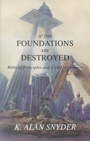 9780963767806: If the Foundations Are Destroyed: Biblical Principles and Civil Government