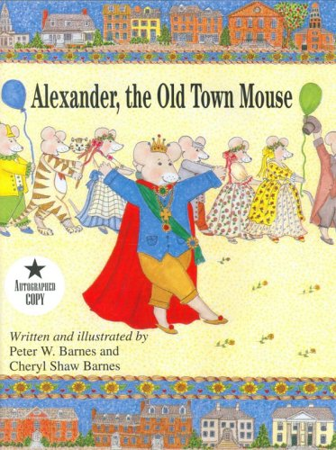 Alexander, the Old Town Mouse: CHERYL SHAW BARNES
