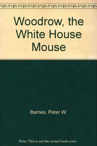 9780963768827: Woodrow, the White House Mouse