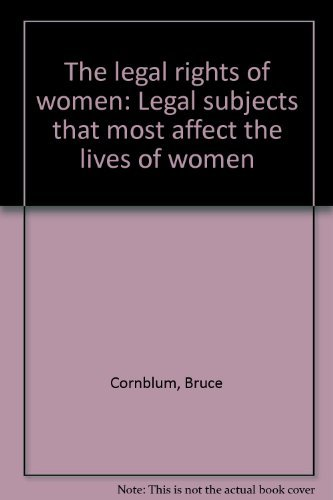 The legal rights of women: Legal subjects that most affect the lives of women: Cornblum, Bruce