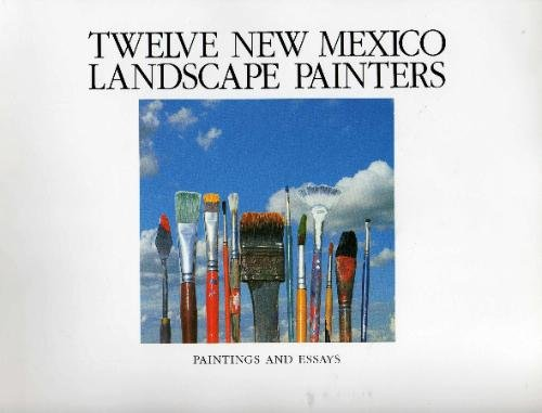 Twelve New Mexico Landscape Painters: Paintings and: Cacciatore, John