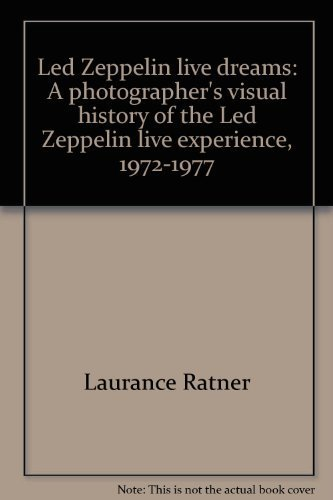 9780963772114: Led Zeppelin Live Dreams: A Photographer's Visual History of the Led Zeppelin Live Experience, 1972-1977, Limited Collector Edition