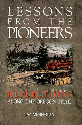 Lessons From The Pioneers: Reflections Along the: Jay Mennenga