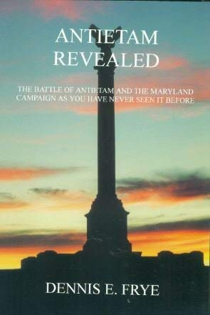 Antietam Revealed: The Battle of Antietam and the Maryland Campaign As You Have Never Seen It ...