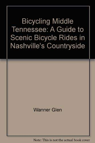 9780963779816: Bicycling Middle Tennessee: A Guide to Scenic Bicycle Rides in Nashville's Countryside