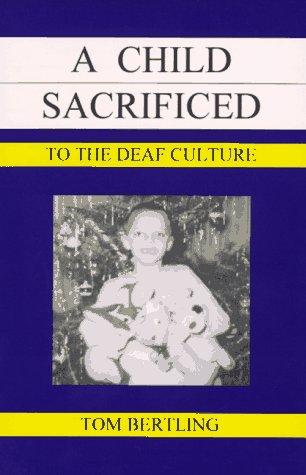 9780963781345: A Child Sacrificed to the Deaf Culture