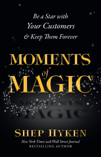 9780963782021: Moments of Magic: Be a Star With Your Customers & Keep Them Forever
