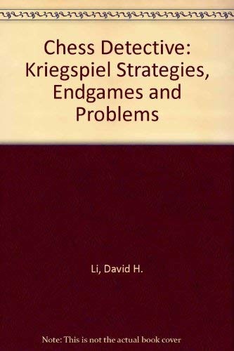 Chess Detective: Kriegspiel Strategies, Endgames and Problems (9780963785244) by David H. Li