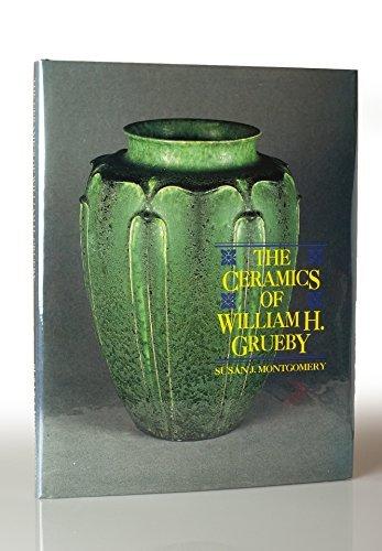 9780963789600: The Ceramics of William H. Grueby: The Spirit of New Idea in Artistic Handicraft