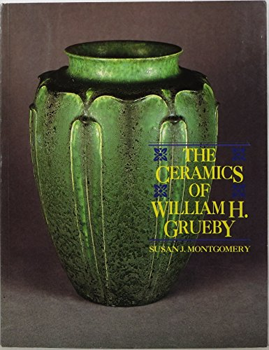 9780963789631: The Ceramics of WILLIAM H. GRUEBY. The spirit of the new idea in artistic handicraft.