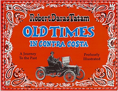 Old times in Contra Costa: A journey to the past: Tatam, Robert Daras; Emliy Tatam; Earl Berkeley; ...
