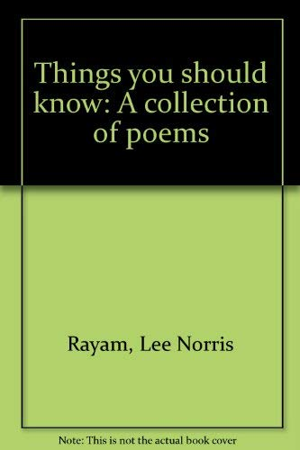 Things You Should Know: A Collection of: Rayam, Lee Norris