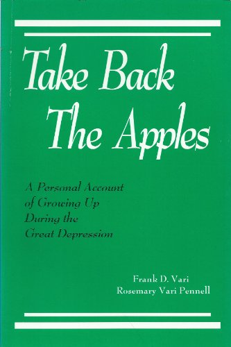 Take Back the Apples - A Personal Account of Growing Up During the Great Depression: Vari, Frand D....