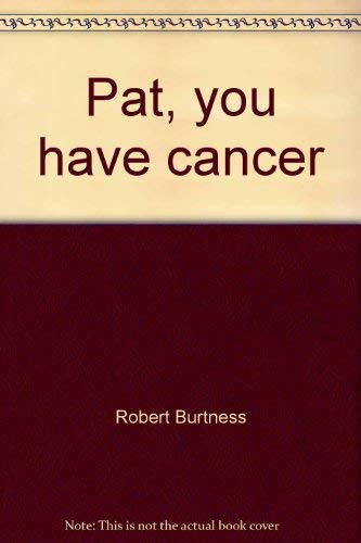 Pat, you have cancer: A story of hope: Robert Burtness