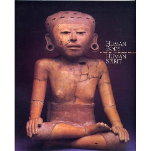 Human Body, Human Spirit: A Portrait of Ancient Mexico