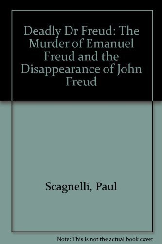Deadly Dr Freud: The Murder of Emanuel Freud and the Disappearance of John Freud: Scagnelli, Paul