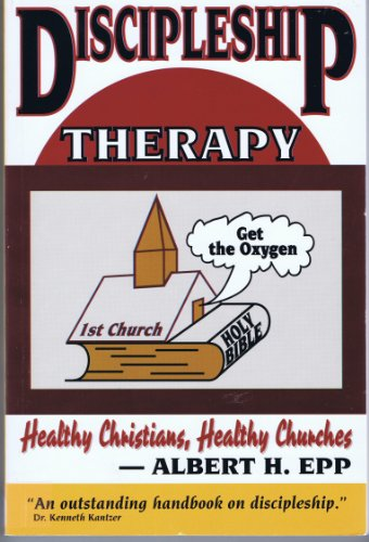 Discipleship Therapy: Healthy Christians, Healthy Churches: Epp, Albert H.