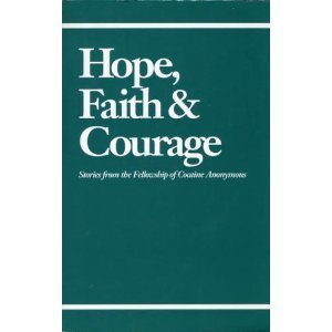 9780963819314: Hope, Faith & Courage: Stories from the Fellowship of Cocaine Anonymous