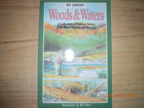 WOODS & WATERS : A Collection of Outdoor Stories from West Virginia and Beyond
