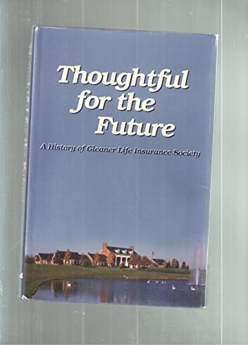 Thoughtful For The Future : A History Of The Gleaner Life Insurance Society: Wood, Victor C.