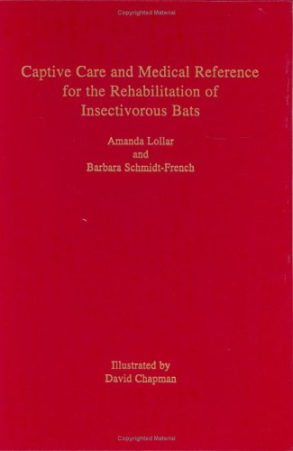 9780963824837: Captive Care and Medical Reference for the        Rehabilitation of Insectivorous Bats