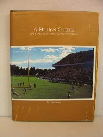 A Million Cheers 100 Years of Wyoming Cowboy Football one hundred: Weakland, Steve