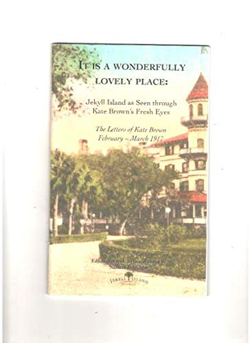 9780963825605: It Is a Wonderfully Lovely Place: Jekyll Island As Seen Through Kate Brown's Fresh Eyes