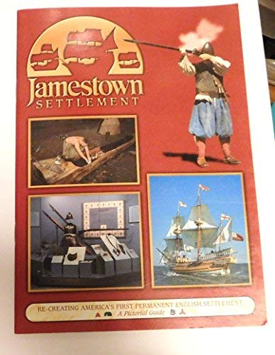 9780963825858: Jamestown Settlement: Re-creating America's first permanent English settlement : a pictorial guide