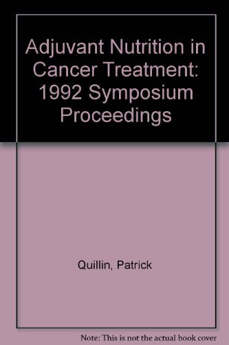 Adjuvant Nutrition in Cancer Treatment: 1992 Symposium Proceedings: Quillin, Patrick