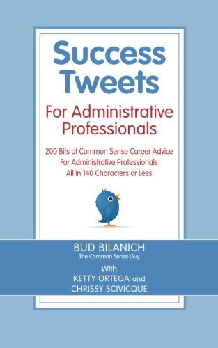 9780963828033: Success Tweets for Administrative Professional: 200 Bits of Common Sense Career Advice For Administrative Professionals all in 140 Characters of Less