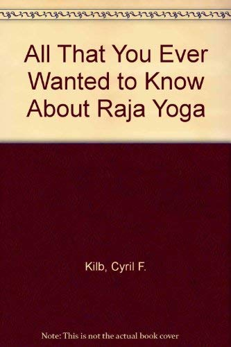 9780963830401: All That You Ever Wanted to Know About Raja Yoga